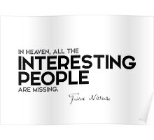in heaven, all the interesting people are missing - nietzsche Poster