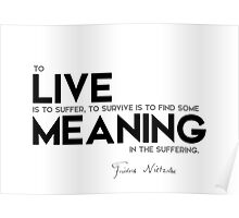 to live is to suffer - nietzsche Poster