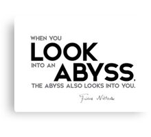 when you look into an abyss, the abyss also looks into you - nietzsche Canvas Print