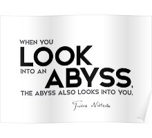 when you look into an abyss, the abyss also looks into you - nietzsche Poster