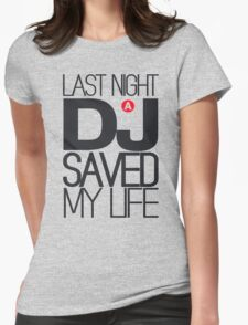 Last Night a DJ Saved my Life Womens Fitted T-Shirt