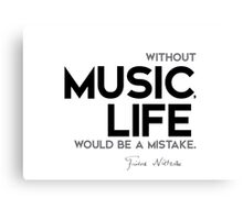 without music, life would be a mistake - nietzsche Canvas Print