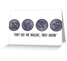 they see me rolling they hating moon emoji Greeting Card