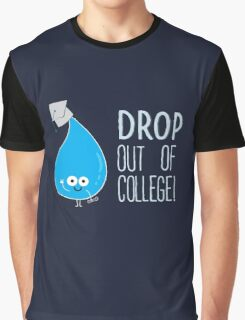Drop Out! Graphic T-Shirt