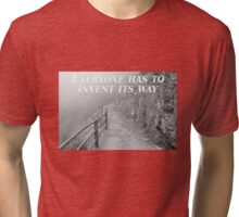 Everyone has to invent his way Tri-blend T-Shirt