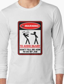Warning to avoid injury don't tell me how to do my job Long Sleeve T-Shirt