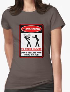 Warning to avoid injury don't tell me how to do my job Womens Fitted T-Shirt