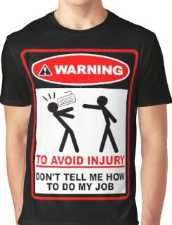 Warning to avoid injury don't tell me how to do my job Graphic T-Shirt