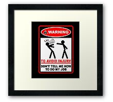 Warning to avoid injury don't tell me how to do my job Framed Print