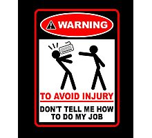 Warning to avoid injury don't tell me how to do my job Photographic Print