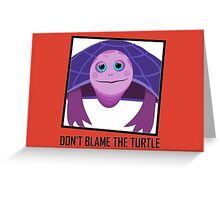 DON'T BLAME THE TURTLE Greeting Card