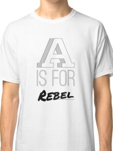 A is for Rebel Classic T-Shirt