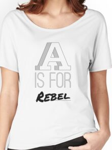 A is for Rebel Women's Relaxed Fit T-Shirt