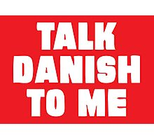 Talk Danish to Me Photographic Print
