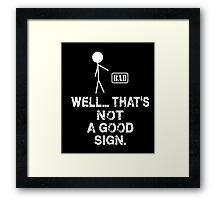 Well That's Not a Good Sign Men's Humor Funny T-Shirt Framed Print
