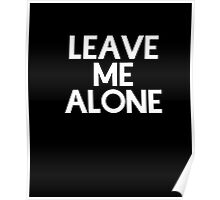 Leave me alone shirt Poster