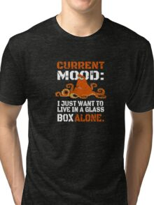 Current Mood I just want to live in glass box alone Tri-blend T-Shirt