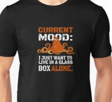 Current Mood I just want to live in glass box alone Unisex T-Shirt