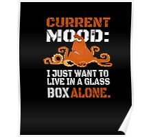Current Mood I just want to live in glass box alone Poster