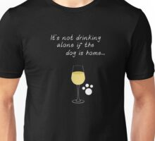 It's Not Drinking Alone If The Dog Is Home Wine & Pet Shirt Unisex T-Shirt