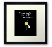 It's Not Drinking Alone If The Dog Is Home Wine & Pet Shirt Framed Print
