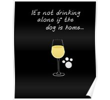 It's Not Drinking Alone If The Dog Is Home Wine & Pet Shirt Poster