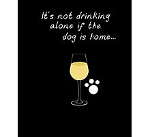 It's Not Drinking Alone If The Dog Is Home Wine & Pet Shirt Photographic Print