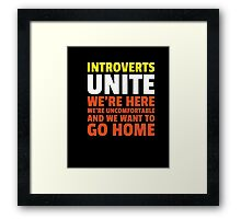 Introverts Unite We're Here We're Uncomfortable T-Shirt Framed Print