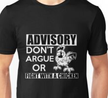 chicken - advisory don't argue or fight with a chicken t-shirts Unisex T-Shirt