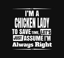 chicken - i'm a chicken lady to save time let's just assume i'm always right t-shirts Unisex T-Shirt