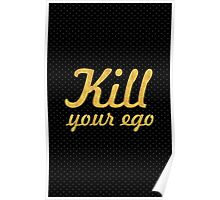 Kill your ego... Inspirational Quote Poster