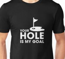 Your hole is my goal best awesome golfers funny t-shirt Unisex T-Shirt