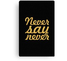 """Never say never... """"Justin Bieber"""" Motivational Quote Canvas Print"""