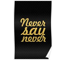 "Never say never... ""Justin Bieber"" Motivational Quote Poster"