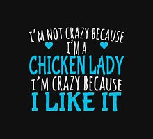 chicken - i'm not crazy because i'm a chicken lady i'm crazy because i like it t-shirts Unisex T-Shirt