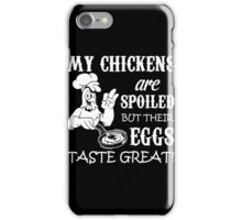 chicken - my chickens are spoiled but their eggs taste great t-shirts iPhone Case/Skin
