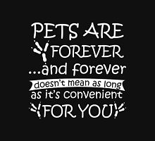 chicken - pets are forever and forever doesn't mean as long as it's convenient for you t-shirts Unisex T-Shirt