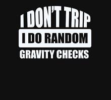 I Don't Trip - I Do Random Gravity Checks - Funny Humor Classic T-Shirt