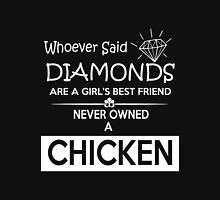 chicken - whoever said diamonds are a girl's best friend never owned a chicken t-shirts Unisex T-Shirt