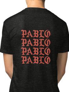 PABLOPABLOPABLOPABLO - I FEEL LIKE PABLO  Tri-blend T-Shirt