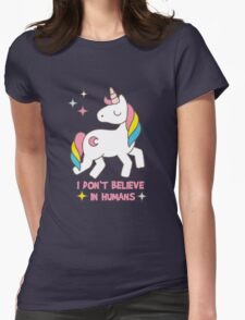 I Don't Believe In Humans - Unicorn Funny T Shirt Womens Fitted T-Shirt