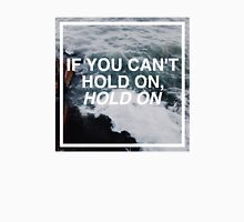 Hold On. Unisex T-Shirt