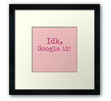 google it! Framed Print
