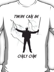 There Can Be Only One - Black T-Shirt