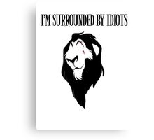 """Scar - """"I'm surrounded by idiots.""""  Canvas Print"""
