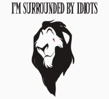 "Scar - ""I'm surrounded by idiots.""  T-Shirt"