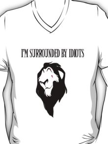 """Scar - """"I'm surrounded by idiots.""""  T-Shirt"""