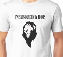 "Scar - ""I'm surrounded by idiots.""  Unisex T-Shirt"