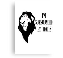 """Scar - """"I'm surrounded by idiots."""" Rework Canvas Print"""