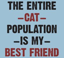 The Entire Cat Population Is My Best Friend Kids Tee